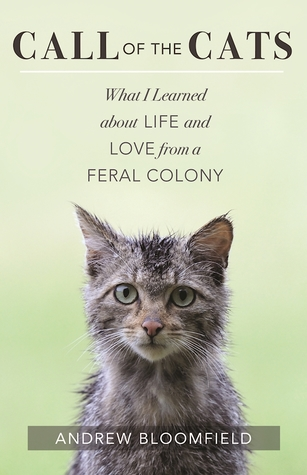 call of the cats what i learned about life and love from a feral rh goodreads com