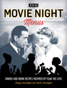 Turner Classic Movies: Movie Night Menus: Dinner and Drink Recipes Inspired by the Films We Love