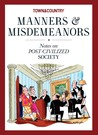 Town & Country Manners & Misdemeanors: A Postmodern Guide to Etiquette and Good Behavior