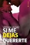 Si me dejas quererte by Victoria Vilchez