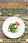 Ketogenic Diet: A Guide to Ketogenic Diet to Quickly Reduce Weight and Improve Your Health, Meal Plan for Rapid Fat Loss, Delicious, Quick & Easy Recipes ... Ketogenic Cookbook (Healthy lifestyle 1)