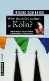Wer mordet schon in Köln? - Der kriminelle Freizeitführer