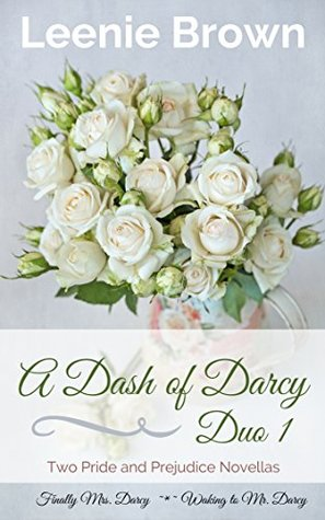 A Dash Of Darcy Duo 1 Two Pride And Prejudice Novellas By Leenie Brown