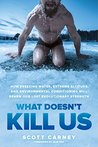 What Doesn't Kill Us:How Freezing Water, Extreme Altitude, and Environmental Conditioning Will Renew Our Lost Evolutionary Strength