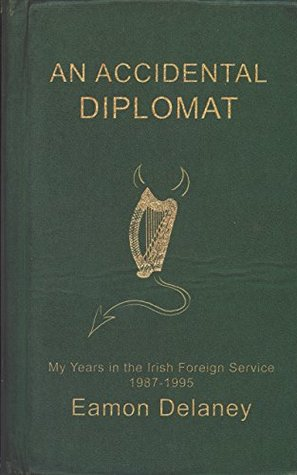 An Accidental Diplomat:: My Years in the Irish Foreign Service 1987-95