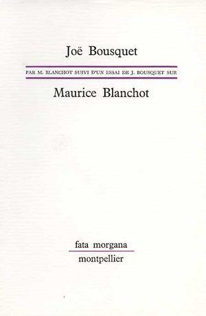 Essais croisés : Joë Bousquet par Maurice Blanchot suivi d'un essai de Joë Bousquet sur Maurice Blanchot