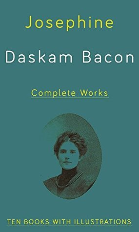 Josephine Daskam Bacon, Complete Works (Illustrated): Ten Books with illustrations
