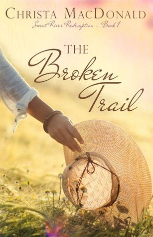 The Broken Trail (Sweet River Redemption, #1)