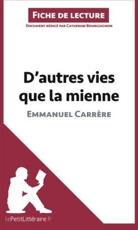 D'autres vies que la mienne d'Emmanuel Carrère (Fiche de lecture): Résumé Complet Et Analyse Détaillée De L'oeuvre