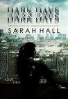Dark Days by Sarah     Hall