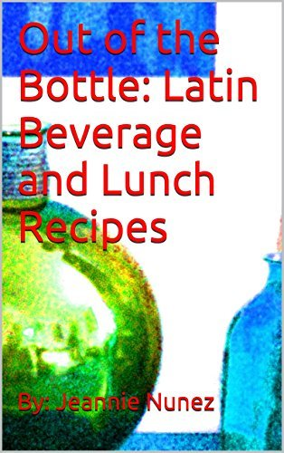 Out of the Bottle: Latin Beverage and Lunch Recipes
