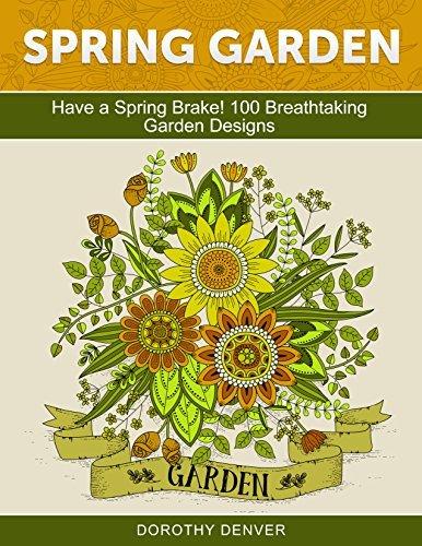 Spring Garden: Have a Spring Brake! 100 Breathtaking Garden Designs
