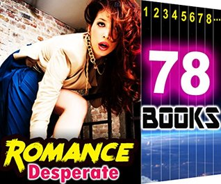 Desperate Romance: 78 Books Mega Bundle: Hot Girl Lonely Wife Romance Stories