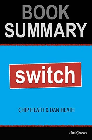 Summary of Switch: How to Change Things When Change is Hard by Chip Heath, Dan Heath | Book Summary Includes Analysis