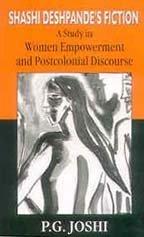 Shashi Deshpande's Fiction:A Study In Women Empowerment And Postcolonial Discourse