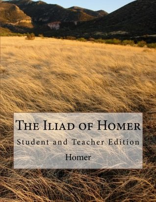 The Iliad of Homer: Student and Teacher Edition
