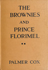 The Brownies and Prince Florimel - Brownieland, Fairyland, and Demonland - The Original Classic Edition