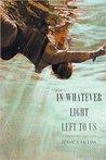 In Whatever Light Left to Us