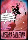 Urethra Ballerina