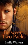 Between Two Packs by Emily Walters