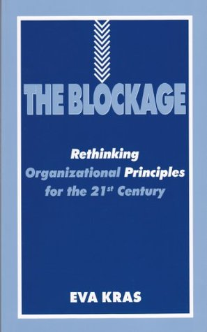 The Blockage - Rethinking Organizational Principles for the 21st Century