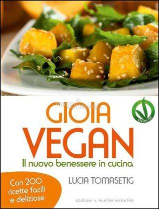 Gioia vegan: il nuovo benessere in cucina