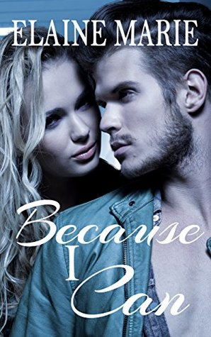 Because I Can by Elaine  Marie
