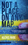 Not a Place on Any Map by Alexis Paige