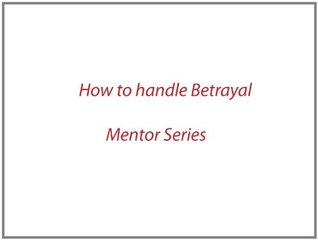 How to handle Betrayal (Mentor Book 1)