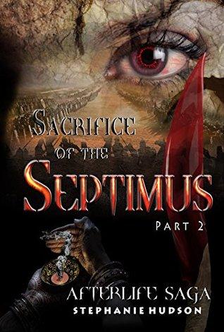Sacrifice of the Septimus: Part 2 (Afterlife saga Book 7)