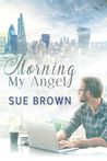 Morning My Angel by Sue  Brown