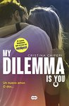 My Dilemma Is You. Un Nuevo Amor. O Dos... by Cristina Chiperi