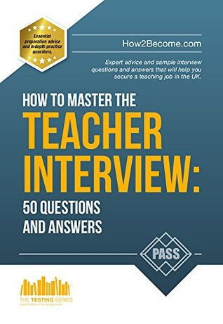 How to Master the TEACHER INTERVIEW: 50 QUESTIONS & ANSWERS 2017 Edition (How2become)