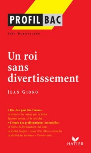 Profil - Giono (Jean) : Un roi sans divertissement : Analyse littéraire de l'oeuvre (Profil d'une Oeuvre t. 105)