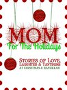 Mom for the Holidays: Stories of Love, Laughter, and Tantrums at Christmas and Hanukkah + Holiday Planner