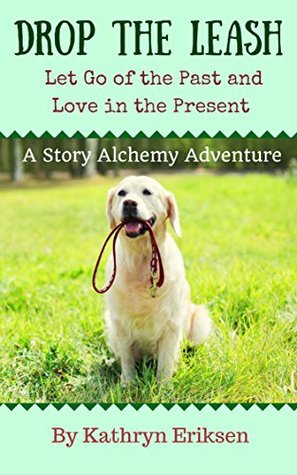 Drop the Leash: Let Go of the Past and Love in the Present