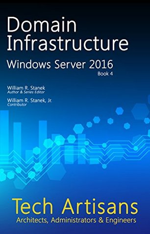 Windows Server 2016: Domain Infrastructure (Tech Artisans Library for Windows Server 2016)