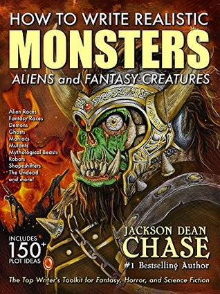How to Write Realistic Monsters, Aliens, and Fantasy Creatures: The Top Writer's Toolkit for Fantasy, Horror, and Science Fiction (How to Write Realistic Fiction, #3)