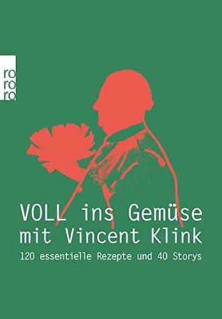 Voll ins Gemüse mit Vincent Klink: 120 essentielle Rezepte und 40 Stories
