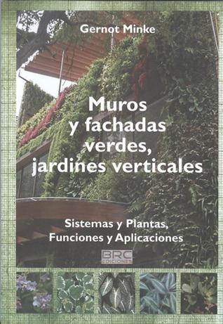 Muros y fachadas verdes jardines verticales by gernot minke for Muros y fachadas verdes jardines verticales