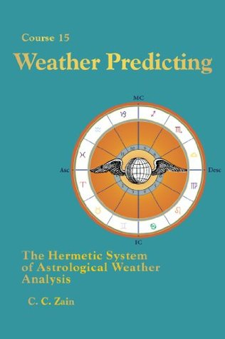 CS15 Weather Predicting: The Hermetic System of Astrological Weather Analysis (Brotherhood of Light Lessons Book 17)