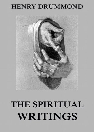 The Spiritual Writings Of Henry Drummond