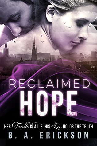 Reclaimed Hope: Her Truth is a Lie. His Lie Holds the Truth. (The Reclaimed Series Book 3)