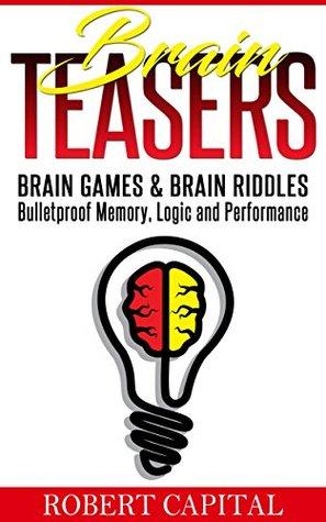 Brain Teasers: Brain Games & Brain Riddles--Bulletproof Memory, Logic and Performance