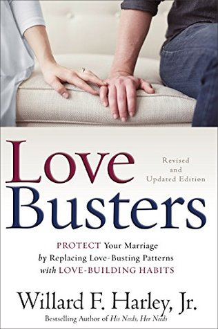 Love Busters: Protect Your Marriage by Replacing Love-Busting Patterns with Love-Building Habits