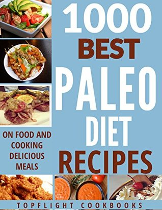 PALEO COOKBOOK: PALEO FOR BEGINNERS: 1000 BEST PALEO DIET RECIPES