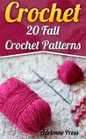 Crochet: 20 Fall Crochet Patterns: (Crochet Accessories)