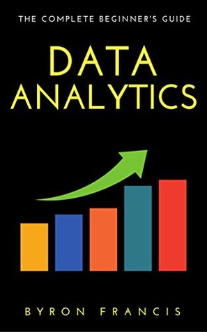 Data Analytics : The Complete Beginner's Guide - Step By Step Instructions (The Black Book)