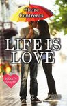 Life is love by Claire Contreras