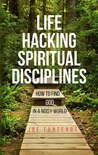 Life Hacking Spiritual Disciplines by Joe Fontenot